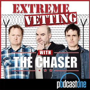 Extreme Vetting with The Chaser (AUS)