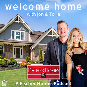 Welcome Home with Jon & Toria: A Fischer Homes Podcast