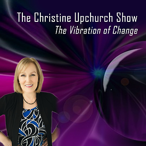 The Christine Upchurch Show: Stellar Conversations to Illuminate Your Journey