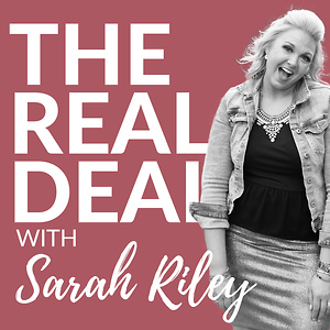 The Real Deal with Sarah Riley